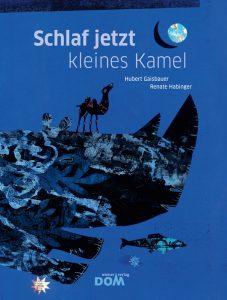Renate Habinger: Buchcover »Schlaf jetzt, kleines Kamel« | Tyrolia Verlag 2012, Text Hubert Gaisbauer