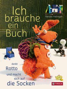 Renate Habinger: Buchcover »Ich brauche ein Buch, sagt Rotto und macht sich auf die Socken« | Tyrolia Verlag 2019, Text Renate Habinger